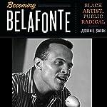 Becoming Belafonte: Black Artist, Public Radical | Judith E. Smith