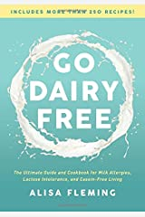 Go Dairy Free: The Ultimate Guide and Cookbook for Milk Allergies, Lactose Intolerance, and Casein-Free Living Paperback