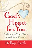 Gods Heart For You: Embracing Your True Worth as a Woman