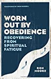 Worn Out by Obedience: Recovering from Spiritual Fatigue