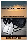 Self-Discipline: How to Build and Maintain your own Self Discipline (Productivity, Self Control, Focus,Willpower, Self Confidence, Success Book 1)