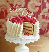 Afternoon Tea With Bea - 28 delicious recipes for cakes, cookies, and fancies from the bakers at Beas of Bloomsbury