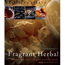 Crabtree & Evelyn Fragrant Herbal: Enhancing Your Life With Aromatic Herbs and Essential Oils by Lesley Bremness (1998-05-03)