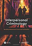 Interpersonal Criminology: Revisiting Interpersonal Crimes and Victimization