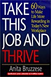 img - for Take This Job and Thrive: 60 Ways to Make Life More Rewarding in Today's New Workplace book / textbook / text book