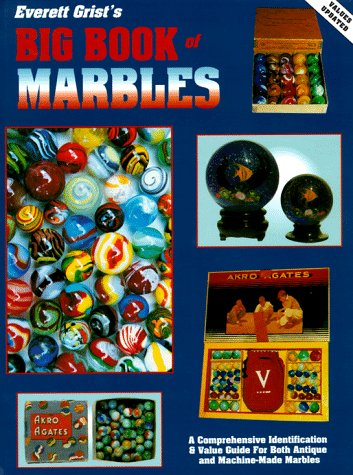 Everett Grist's Big Book of Marbles: A Comprehensive Identification & Value Guide for Both Antique and Machine-Made Marbles