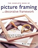 The Complete Book of Picture Framing and Decorative Framework