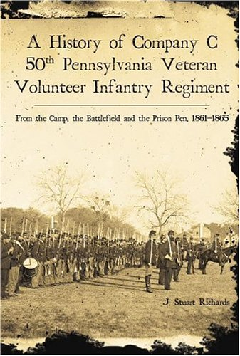 Veterans Trading Company (A History of Company C, 50th Pennsylvania Veteran Volunteer Infantry Regiment: From the Camp, the Battlefield and the Prison Pen, 1861-1865 (Civil War)