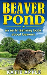 Beaver Pond: an early learning book about beavers (English Edition)