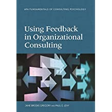 Using Feedback in Organizational Consulting (Division 13: Fundamentals of Consulting Psychology)