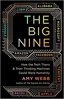 The Big Nine: How The Tech Titans And Their Thinking Machines Could Warp Humanity por Amy Webb epub