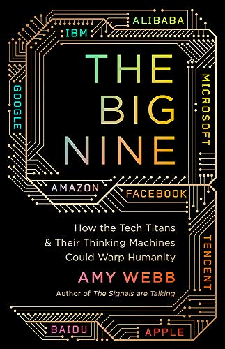 The Big Nine: How the Tech Titans and Their Thinking Machines Could Warp Humanity por Amy Webb