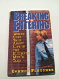 Breaking and Entering : Women Cops Talk About Life in the Ultimate Men's Club, Fletcher, Connie, 0060173114