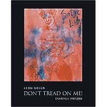 Leon Golub: Don'T Tread On Me!: Drawings: 1947-2004