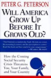 Will America Grow up Before It Grows Old?, Peter G. Peterson, 0679452567
