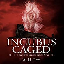 Incubus Caged: The Incubus Series, Volume 1 Audiobook by A. H. Lee Narrated by Lauren Harris
