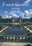 French Gardens: A Guide (Gardeners Travel Series)