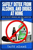 Safely Detox from Alcohol and Drugs at Home - How to Stop Drinking and Beat Addiction, Taite Adams, 0988987538