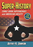 Super-history: Comic Book Superheroes and American Society, 1938 to the Present