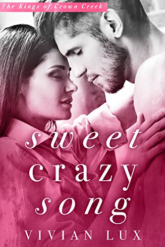Sweet Crazy Song: A Small Town Rockstar Romance (Kings of Crown Creek Book 1) by [Lux, Vivian]