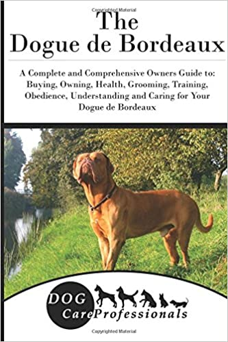 The Dogue De Bordeaux A Complete And Comprehensive Owners Guide To