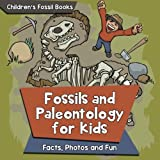 Fossils and Paleontology for kids: Facts, Photos and Fun | Children's Fossil Books