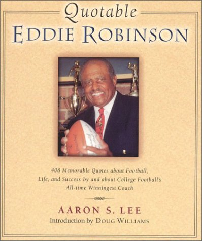 Quotable Eddie Robinson: 408 Memorable Quotes about Football, Life, and  Success, by and about College Football's All-time Winningest Coach (Potent Quotables)