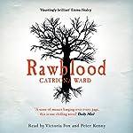 Rawblood   Catriona Ward