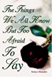 The Things We All Know but too Afraid to Say, Sonya Matejko, 0595668607