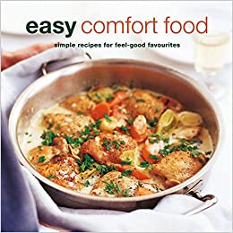 Amazoncom Easy Comfort Food Over 100 Delicious Recipes For Feel