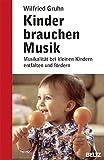 Kinder brauchen Musik: Musikalität bei kleinen Kindern entfalten und fördern (Beltz Ratgeber, Band 867)