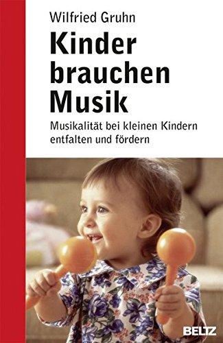 Kinder brauchen Musik: Musikalität bei kleinen Kindern entfalten und fördern (Beltz-Ratgeber)
