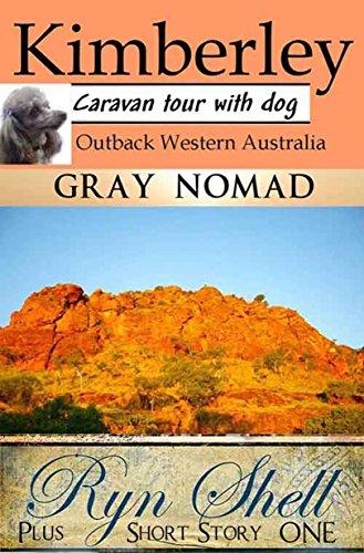 Kimberley Outback Western Australia: Caravan Assignment with a Dog (Travel Australia)
