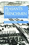 Peasants into Frenchmen, Eugen Weber, 0804710139
