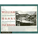 William Henry Jackson and the Transformation of the American Landscape