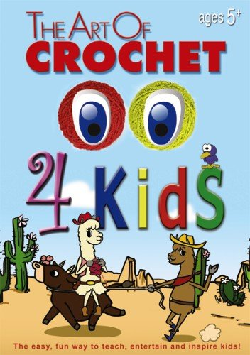 The Art of Crochet: 4 Kids by LEISURE ARTS
