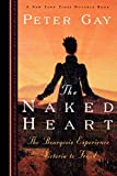 The Naked Heart: The Bourgeois Experience Victoria to Freud (Bourgeois Experience: Victoria to Freud, Vol. 4)