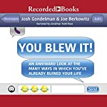 You Blew It!: An Awkward Look at the Many Ways in Which You've Already Ruined Your Life | Josh Gondelman,Joe Berkowitz