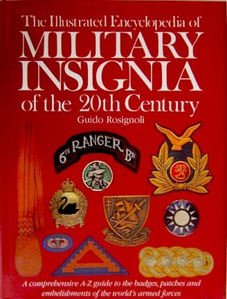 The Illustrated Encyclopedia of Military Insignia of the 20th Century: A Comprehensive A-Z Guide to the Badges, Patches and Embellishments of the World's Armed Forces