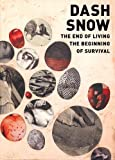 img - for Dash Snow: The End of Living, the Beginning of Survival by Anna Berger (2008-03-01) book / textbook / text book