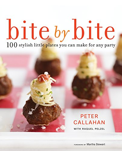 Bite By Bite: 100 Stylish Little Plates You Can Make for Any Party by Peter Callahan, Raquel Pelzel