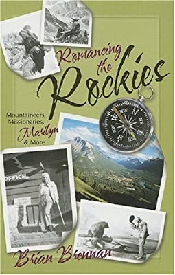 Romancing the Rockies: Mountaineers, Missionaries, Marilyn & More