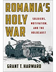 Romania's Holy War: Soldiers, Motivation, and the Holocaust