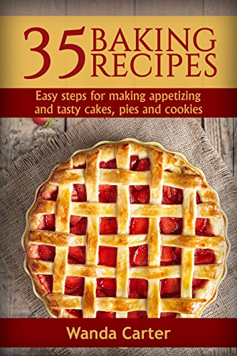 Download for free 35 Baking Recipes: Easy steps for making appetizing and tasty cakes, pies and cookies