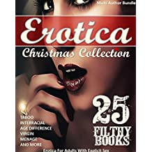 Erotica Christmas Collection (Multi-Author Bundle, Taboo, Interracial, Age Difference, Virgin, Menage and more) : 25 Filthy Books - Erotica For Adults With Explicit Sex
