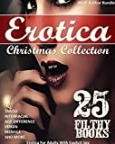 Christmas Collection (Multi-Author Bundle, Taboo, Interracial, Age Difference, Virgin, Menage and more): 25 Filthy Books – For Adults With Explicit Sex