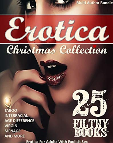 (Christmas Collection (Multi-Author Bundle, Taboo, Interracial, Age Difference, Virgin, Menage and more): 25 Filthy Books - For Adults With Explicit Sex)
