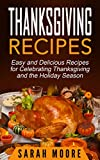 Thanksgiving Recipes: Easy and Delicious Recipes for Celebrating Thanksgiving and the Holiday Season