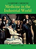 Medicine in the Industrial World, John D. Clare, 159270039X