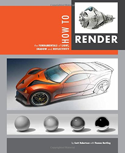 How to Render: the fundamentals of light, shadow and reflectivity [Scott Robertson - Thomas Bertling] (Tapa Blanda)